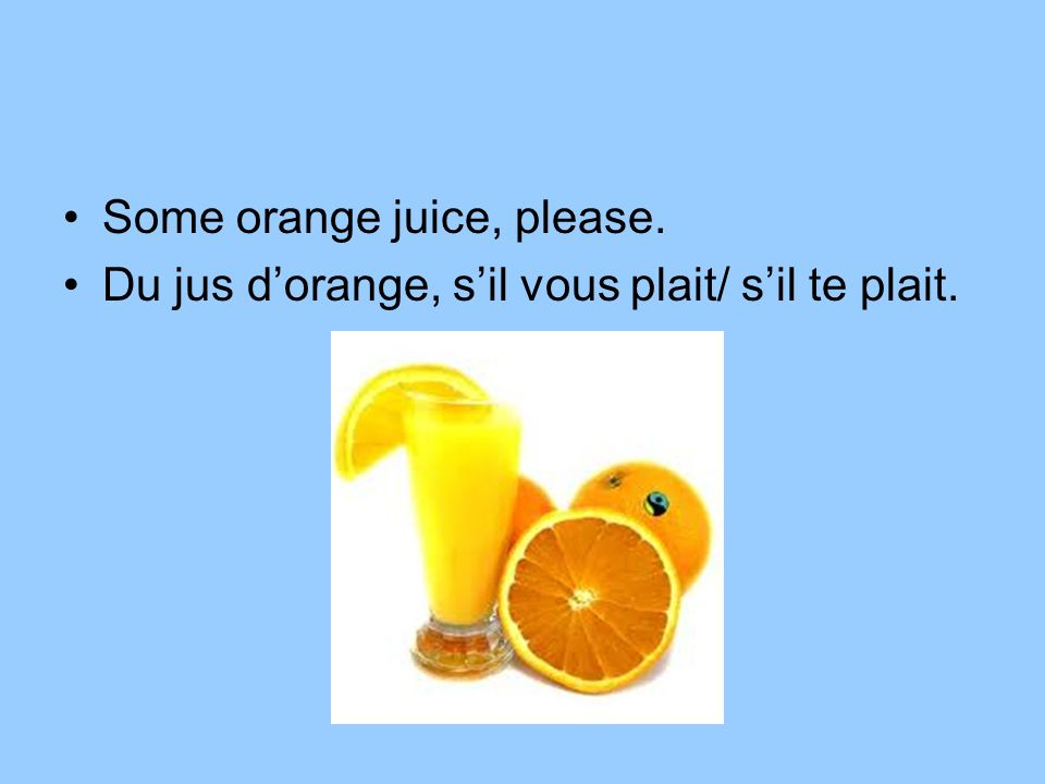 Some orange juice, please.