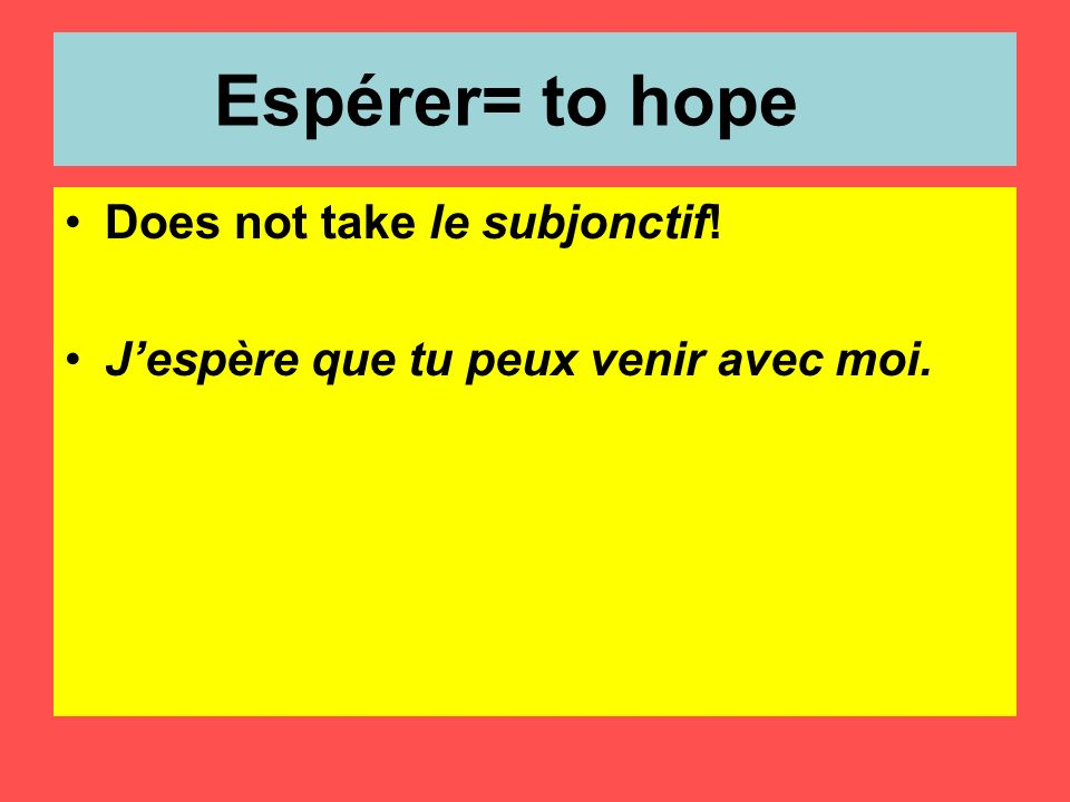 Espérer= to hope Does not take le subjonctif!
