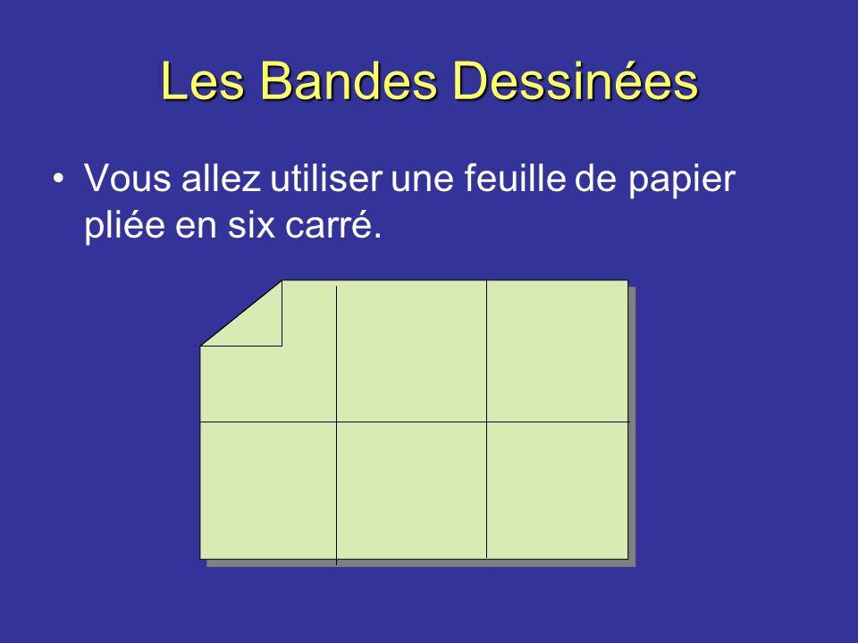 Les Bandes Dessinées Vous allez utiliser une feuille de papier pliée en six carré.
