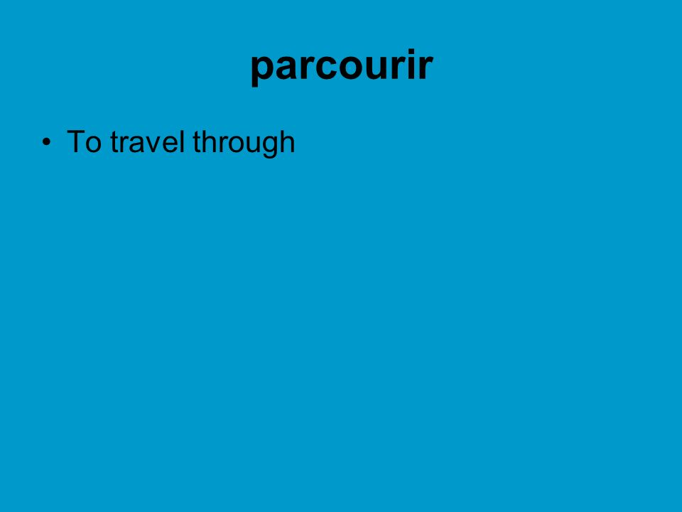 parcourir To travel through