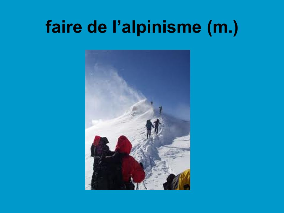 faire de l'alpinisme (m.)