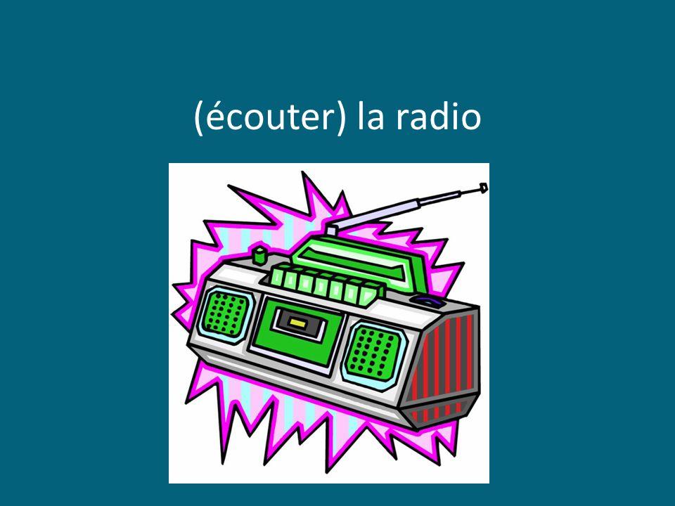 (écouter) la radio