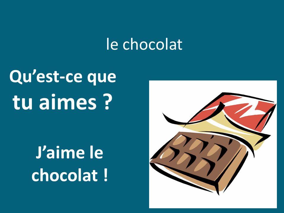le chocolat Qu'est-ce que tu aimes J'aime le chocolat !