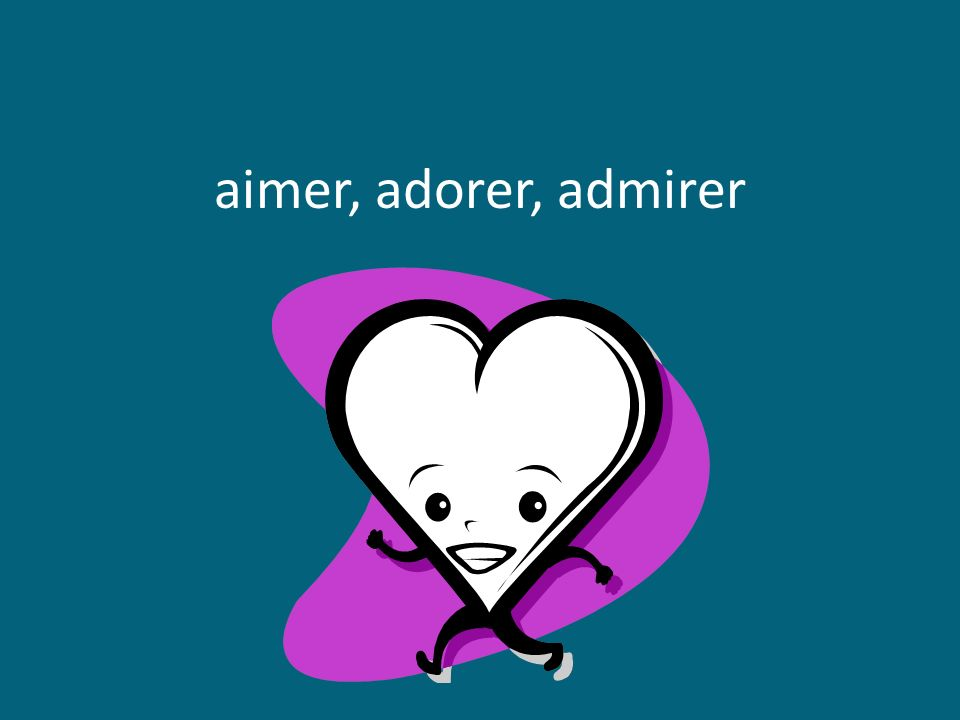 aimer, adorer, admirer