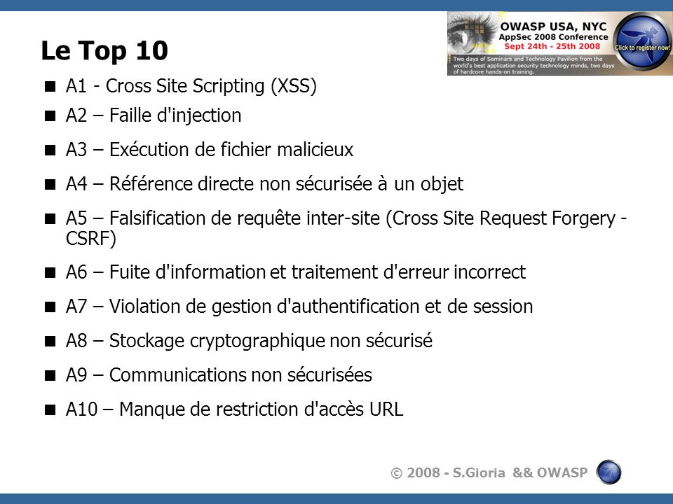 Le Top 10 A1 - Cross Site Scripting (XSS) A2 – Faille d injection