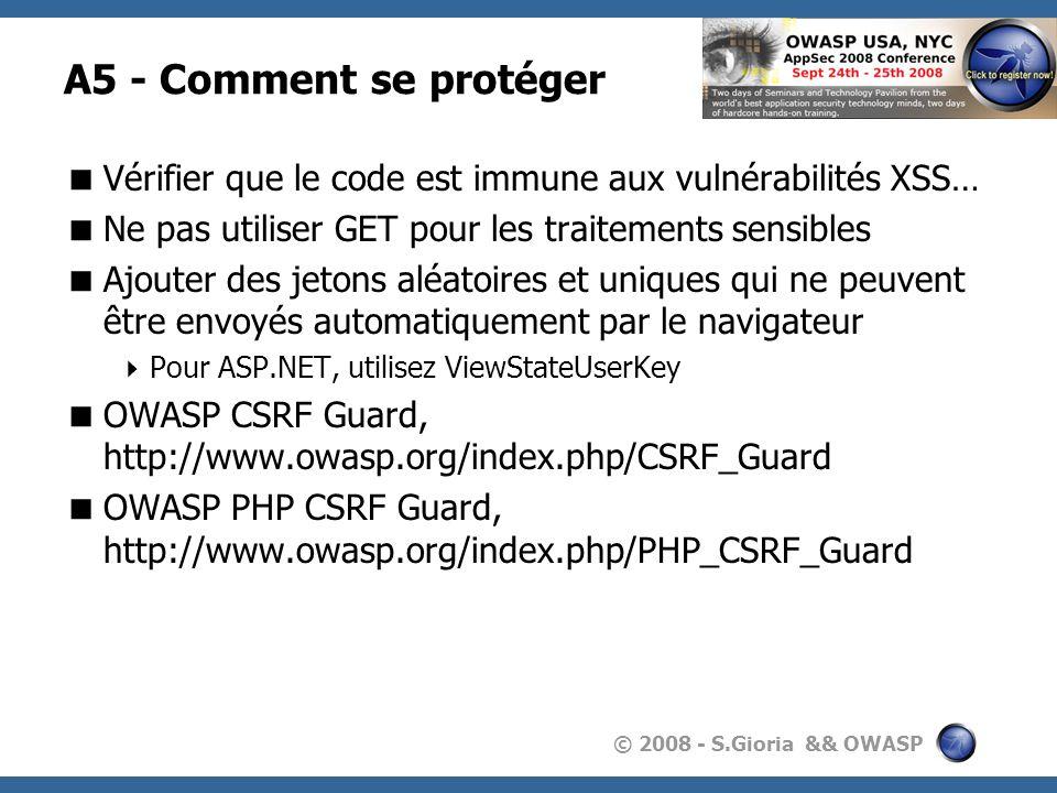 A5 - Comment se protéger Vérifier que le code est immune aux vulnérabilités XSS… Ne pas utiliser GET pour les traitements sensibles.