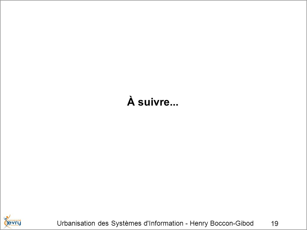 À suivre... Urbanisation des Systèmes d Information - Henry Boccon-Gibod