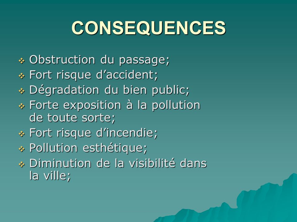 CONSEQUENCES Obstruction du passage; Fort risque d'accident;