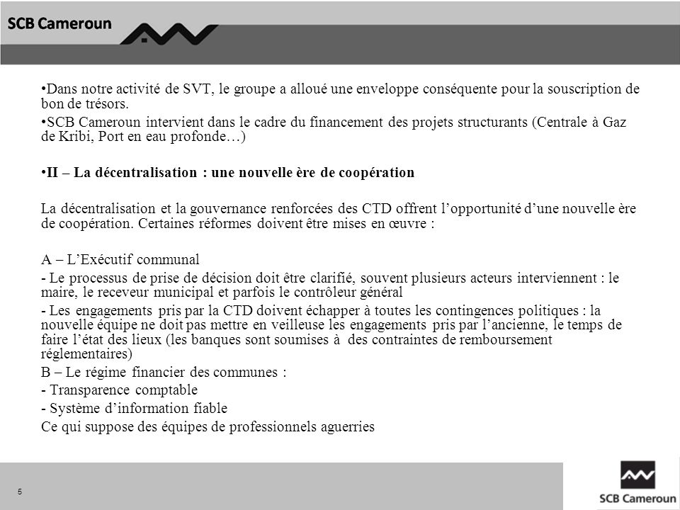 Dans notre activité de SVT, le groupe a alloué une enveloppe conséquente pour la souscription de bon de trésors.