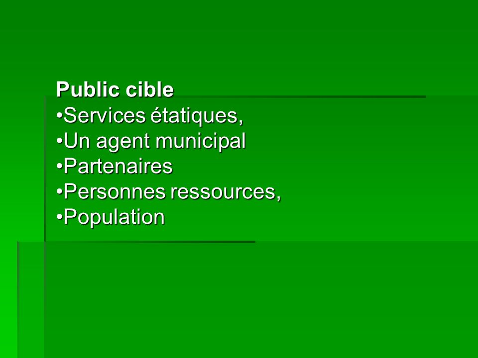 Public cible Services étatiques, Un agent municipal Partenaires Personnes ressources, Population