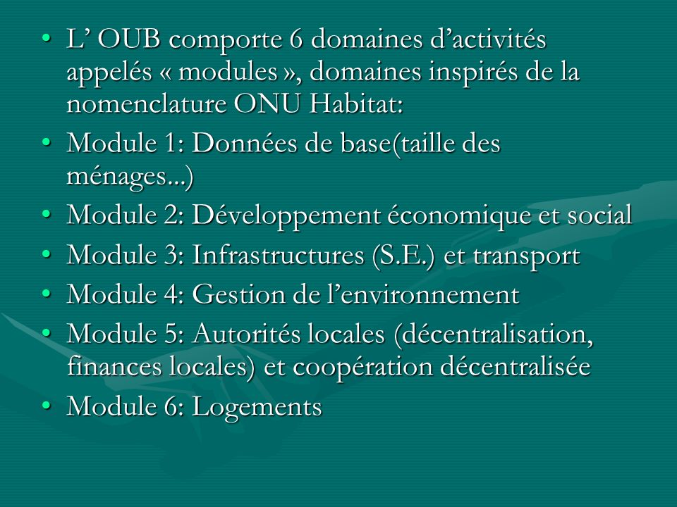 L' OUB comporte 6 domaines d'activités appelés « modules », domaines inspirés de la nomenclature ONU Habitat: