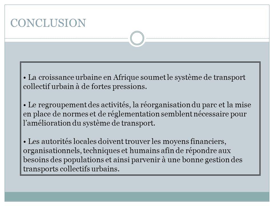 CONCLUSION La croissance urbaine en Afrique soumet le système de transport collectif urbain à de fortes pressions.