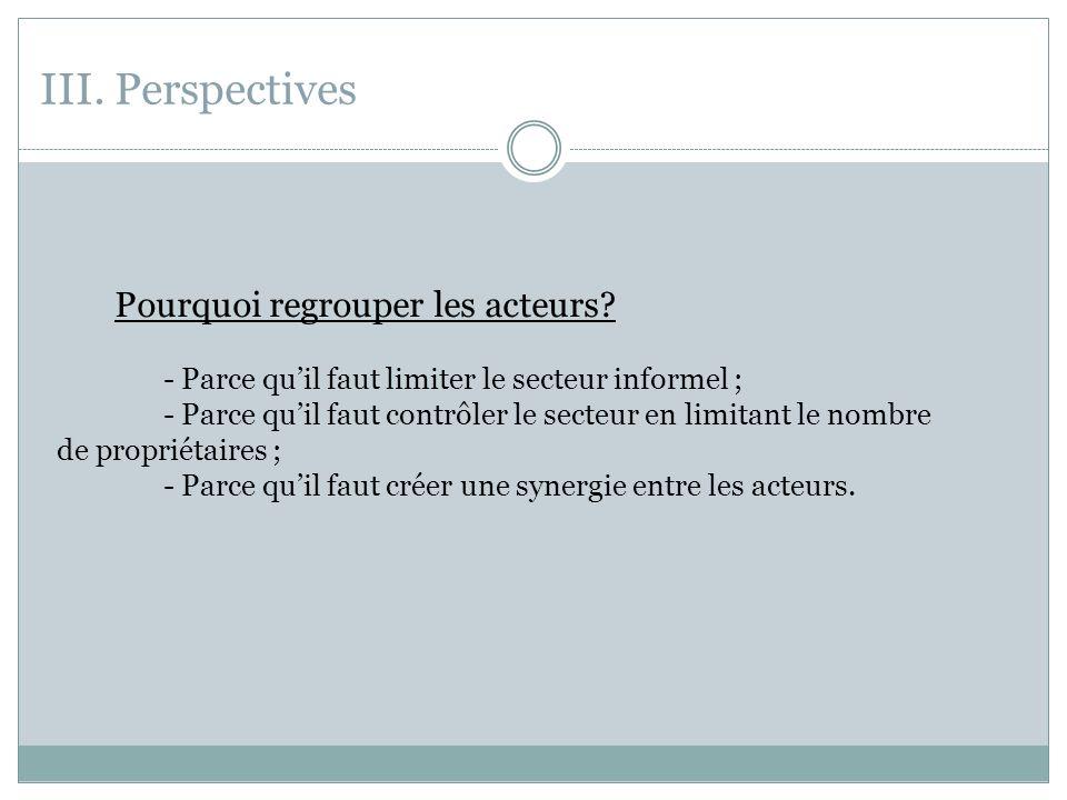 III. Perspectives - Parce qu'il faut limiter le secteur informel ;