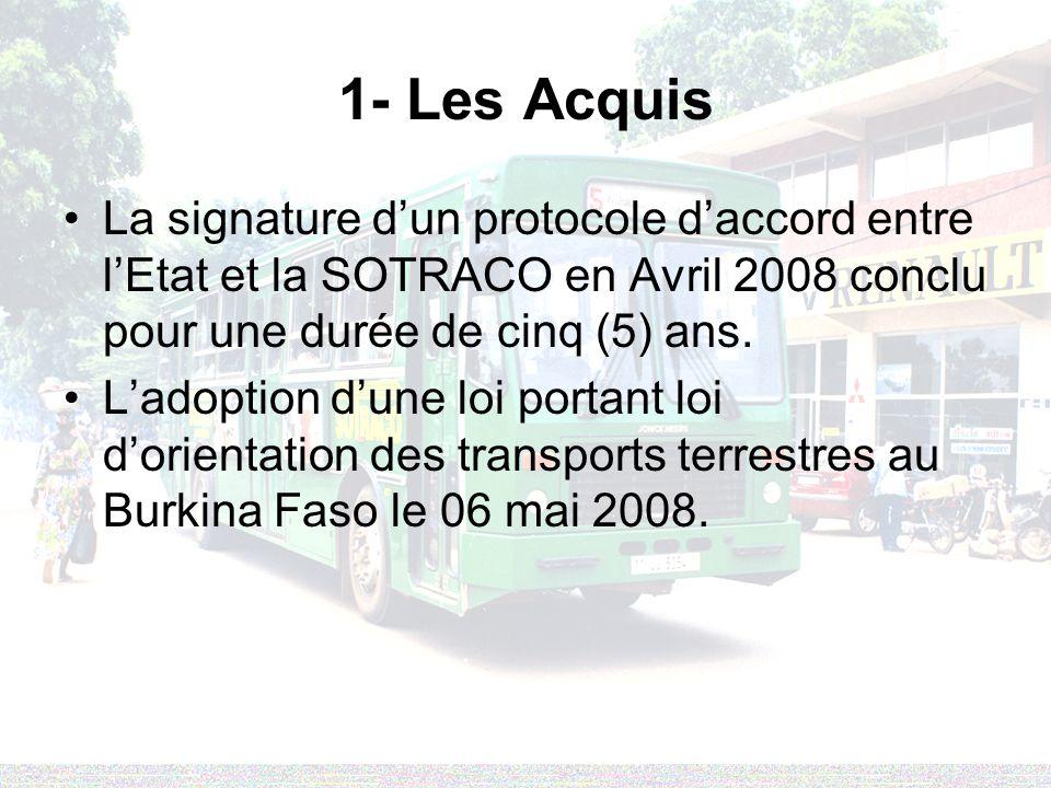 1- Les Acquis La signature d'un protocole d'accord entre l'Etat et la SOTRACO en Avril 2008 conclu pour une durée de cinq (5) ans.