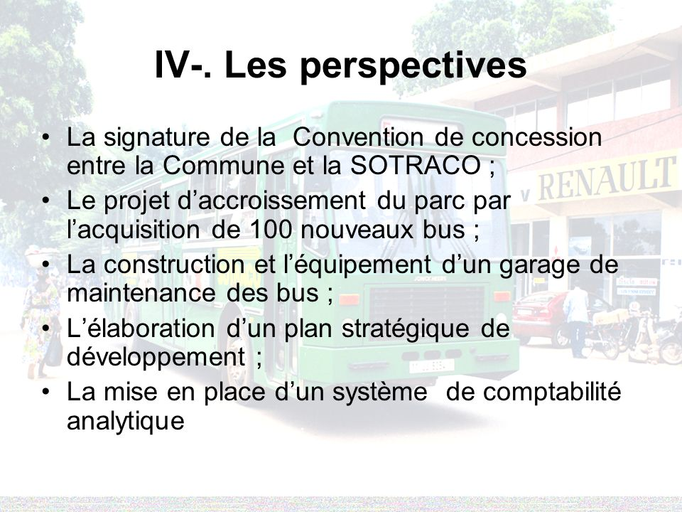 IV-. Les perspectives La signature de la Convention de concession entre la Commune et la SOTRACO ;