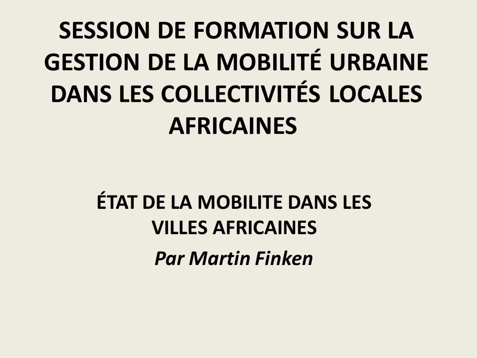 ÉTAT DE LA MOBILITE DANS LES VILLES AFRICAINES Par Martin Finken