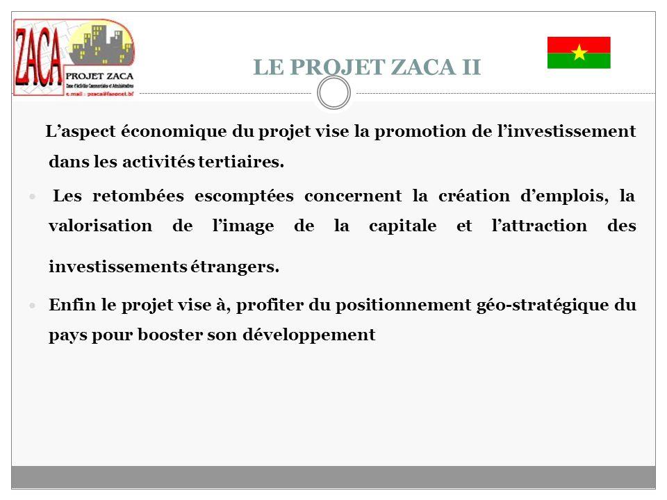 LE PROJET ZACA II L'aspect économique du projet vise la promotion de l'investissement dans les activités tertiaires.