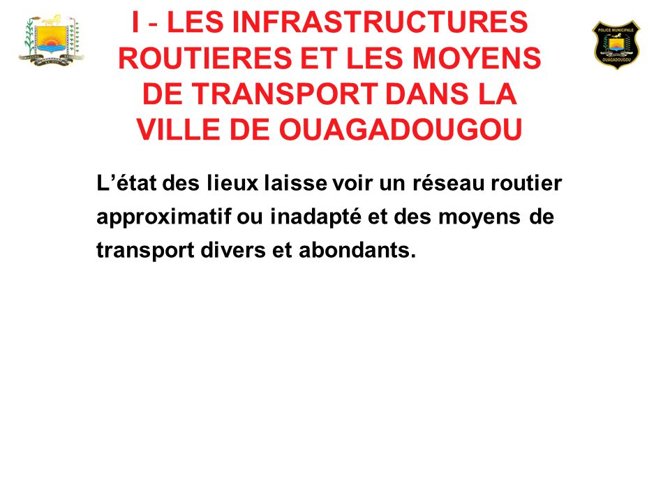 I - LES INFRASTRUCTURES ROUTIERES ET LES MOYENS DE TRANSPORT DANS LA VILLE DE OUAGADOUGOU