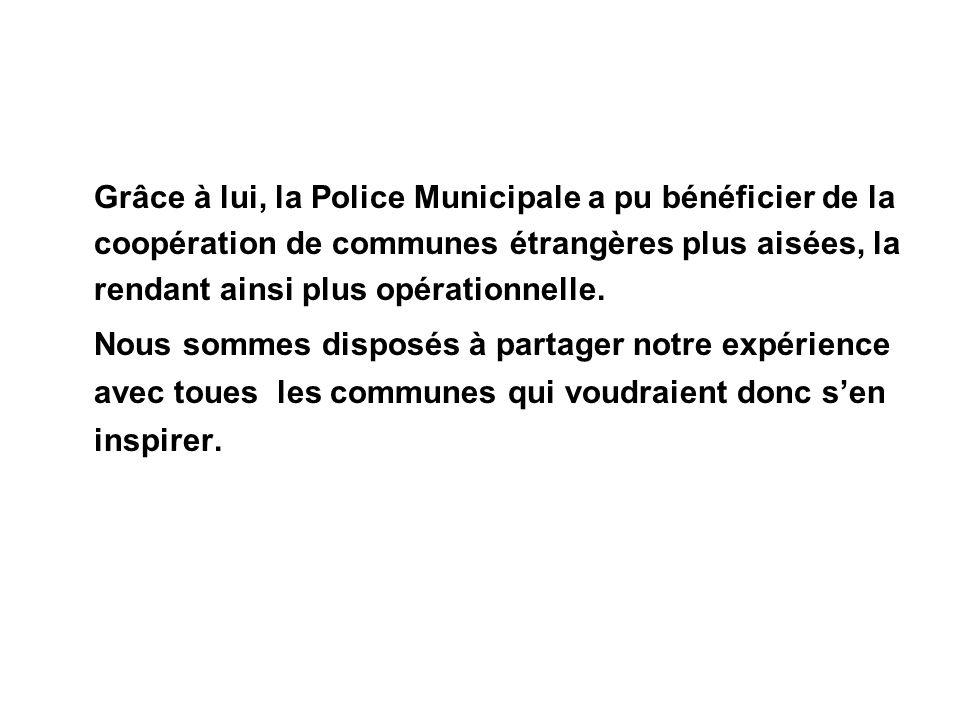 Grâce à lui, la Police Municipale a pu bénéficier de la coopération de communes étrangères plus aisées, la rendant ainsi plus opérationnelle.