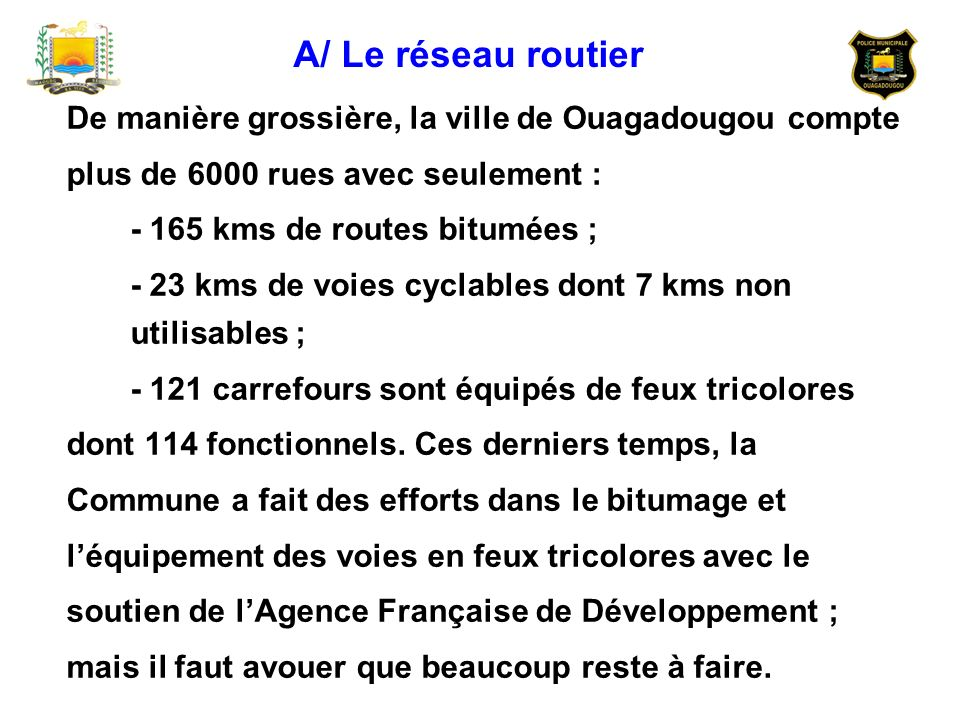 A/ Le réseau routier De manière grossière, la ville de Ouagadougou compte. plus de 6000 rues avec seulement :