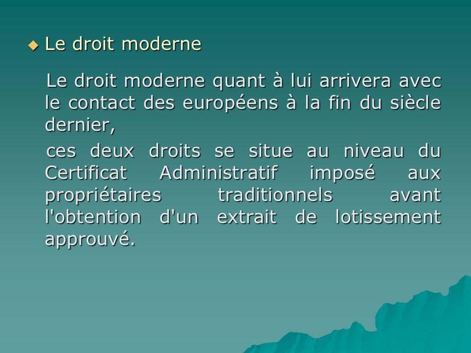 Le droit moderne Le droit moderne quant à lui arrivera avec le contact des européens à la fin du siècle dernier,