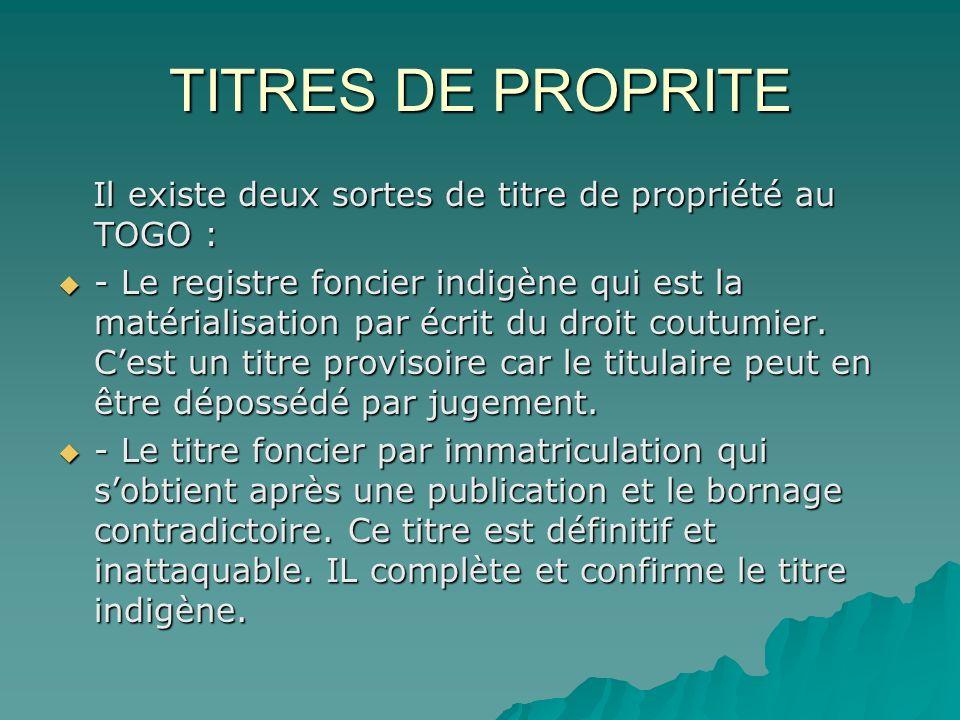 TITRES DE PROPRITE Il existe deux sortes de titre de propriété au TOGO :