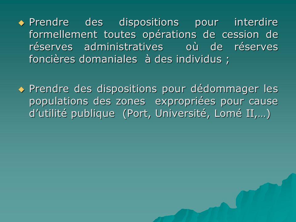 Prendre des dispositions pour interdire formellement toutes opérations de cession de réserves administratives où de réserves foncières domaniales à des individus ;