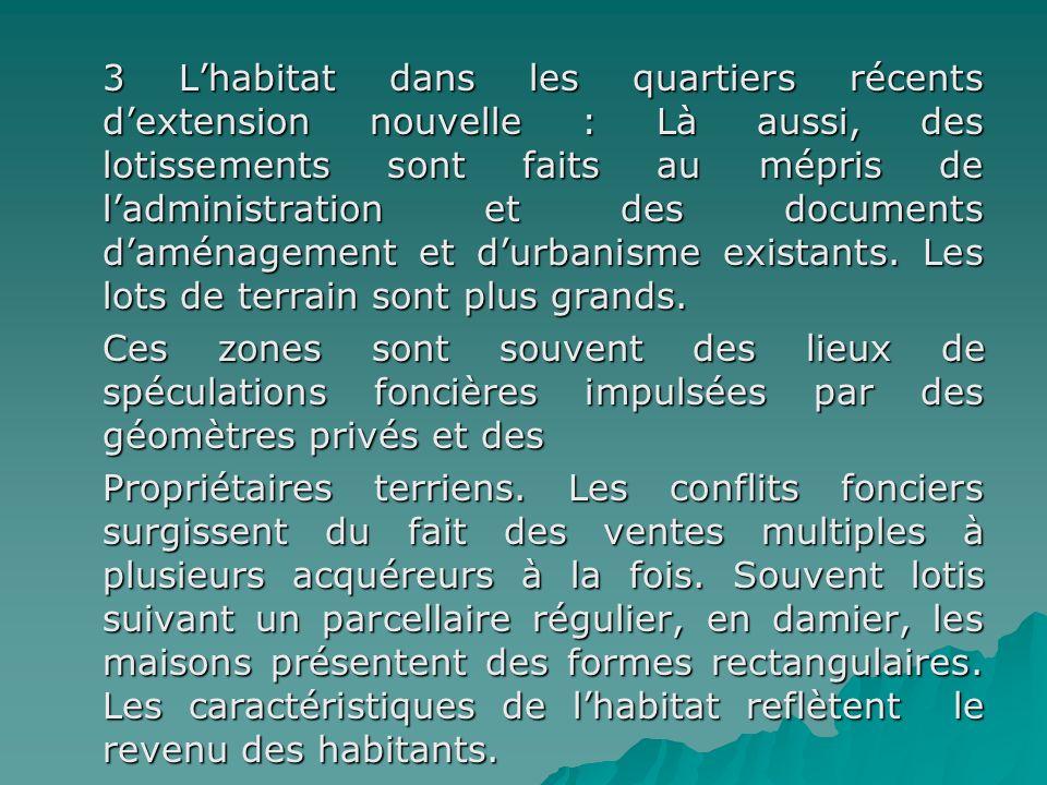 3 L'habitat dans les quartiers récents d'extension nouvelle : Là aussi, des lotissements sont faits au mépris de l'administration et des documents d'aménagement et d'urbanisme existants.