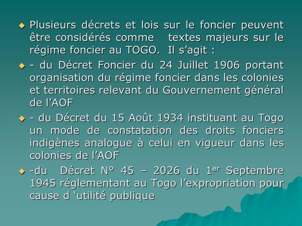 Plusieurs décrets et lois sur le foncier peuvent être considérés comme textes majeurs sur le régime foncier au TOGO. Il s'agit :