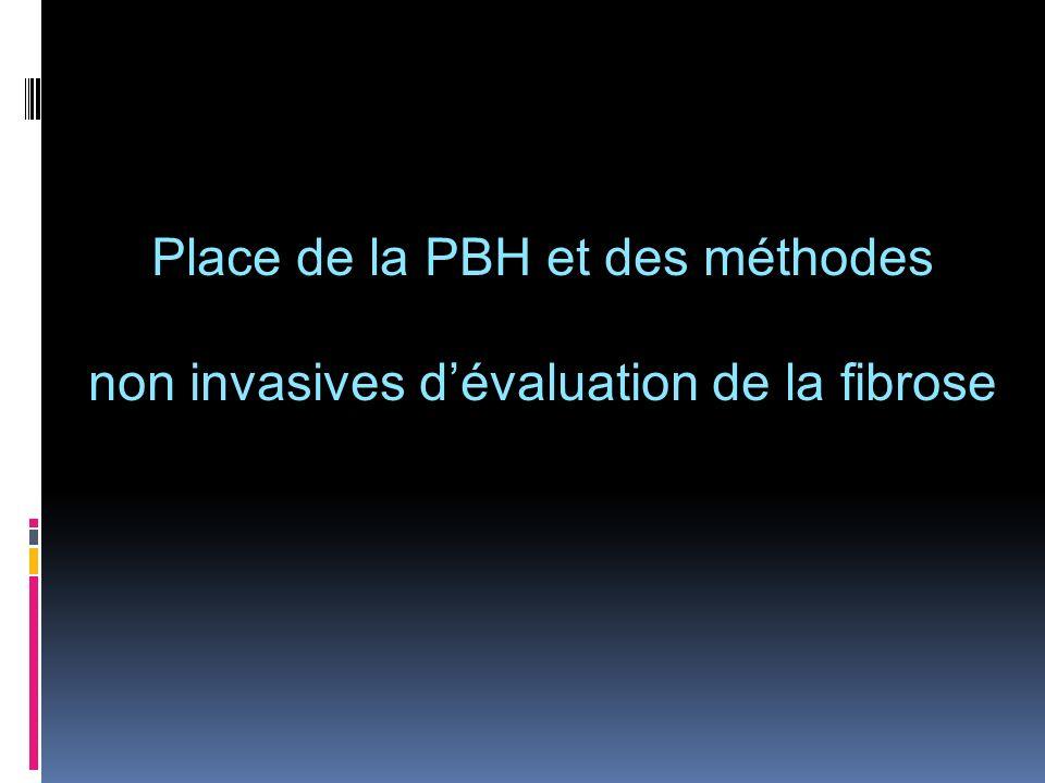 Place de la PBH et des méthodes non invasives d'évaluation de la fibrose