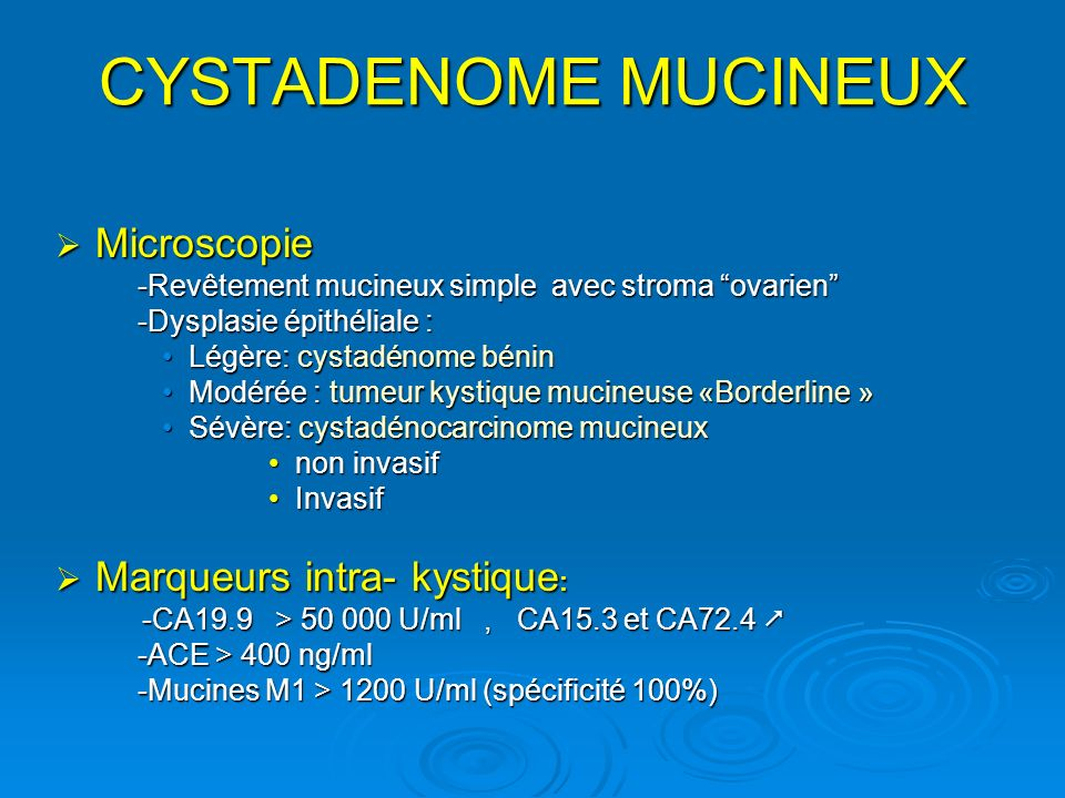 CYSTADENOME MUCINEUX Microscopie Marqueurs intra- kystique: