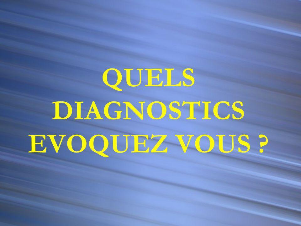 QUELS DIAGNOSTICS EVOQUEZ VOUS