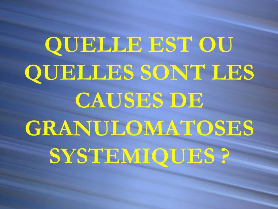 QUELLE EST OU QUELLES SONT LES CAUSES DE GRANULOMATOSES SYSTEMIQUES