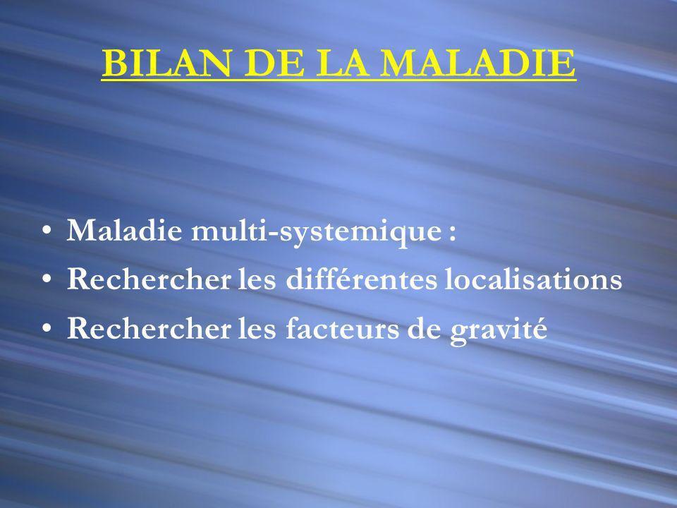 BILAN DE LA MALADIE Maladie multi-systemique :