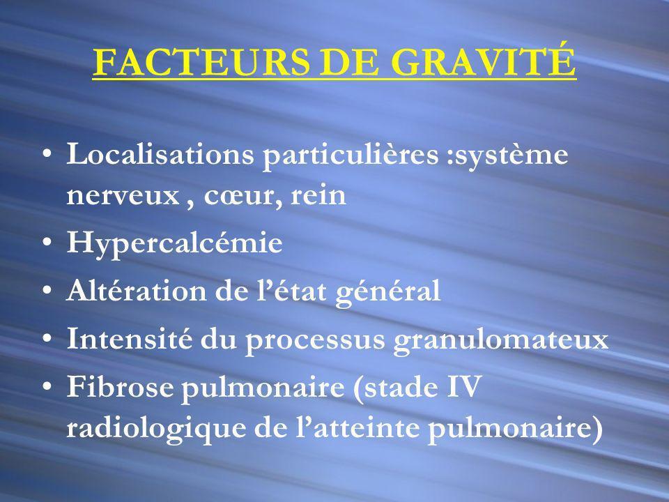 FACTEURS DE GRAVITÉ Localisations particulières :système nerveux , cœur, rein. Hypercalcémie. Altération de l'état général.