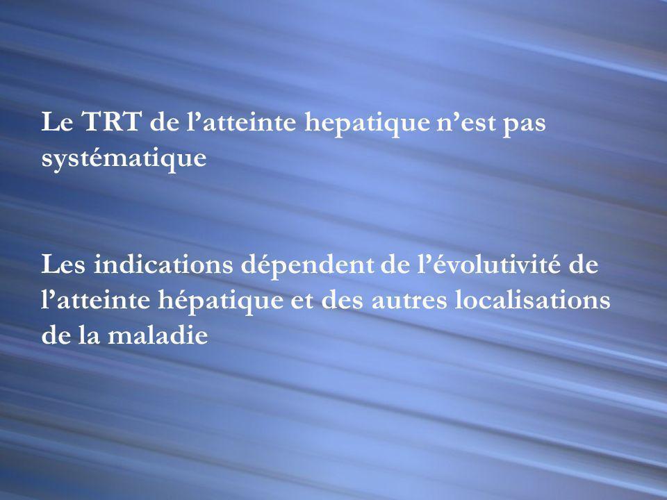 Le TRT de l'atteinte hepatique n'est pas systématique