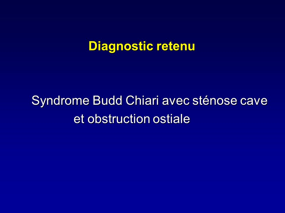 Diagnostic retenu Syndrome Budd Chiari avec sténose cave et obstruction ostiale