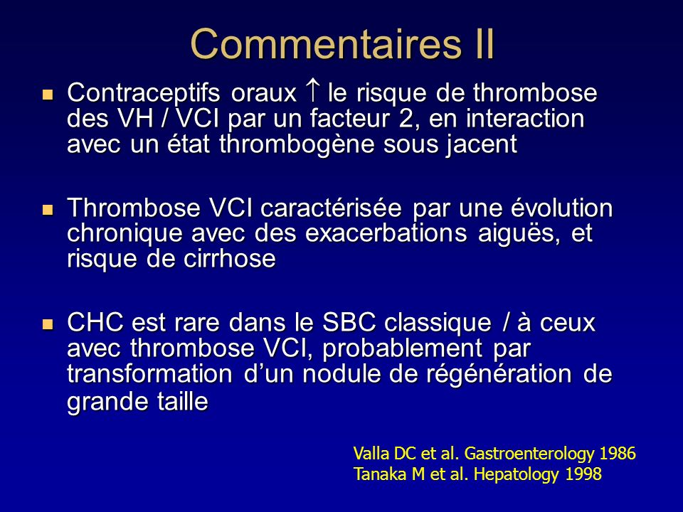 Commentaires II Contraceptifs oraux  le risque de thrombose des VH / VCI par un facteur 2, en interaction avec un état thrombogène sous jacent.