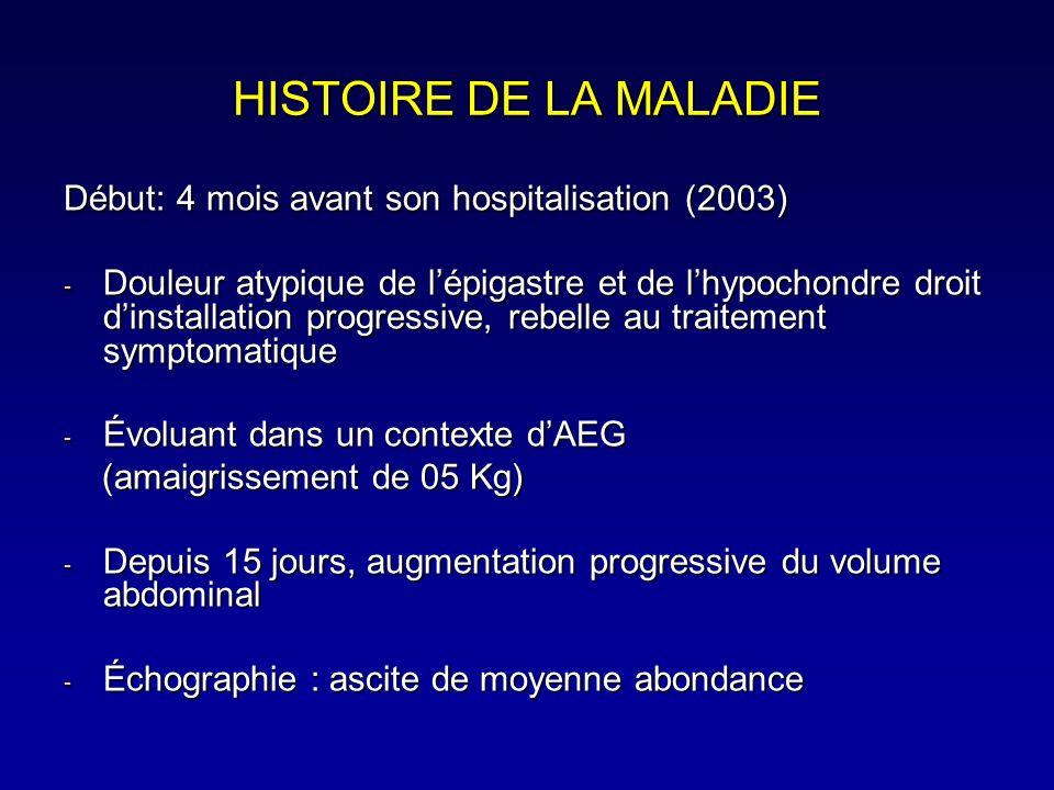 HISTOIRE DE LA MALADIE Début: 4 mois avant son hospitalisation (2003)