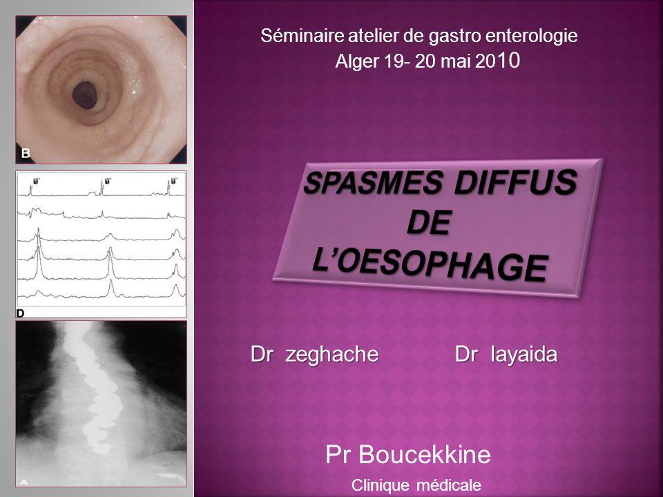 SPASMES DIFFUS DE L'OESOPHAGE Pr Boucekkine Dr zeghache Dr layaida