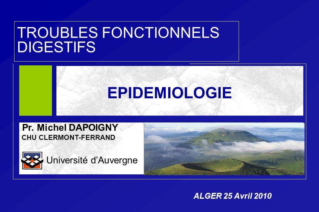 EPIDEMIOLOGIE TROUBLES FONCTIONNELS DIGESTIFS Pr. Michel DAPOIGNY