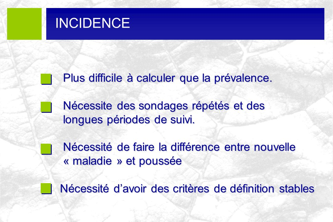 INCIDENCE Plus difficile à calculer que la prévalence.