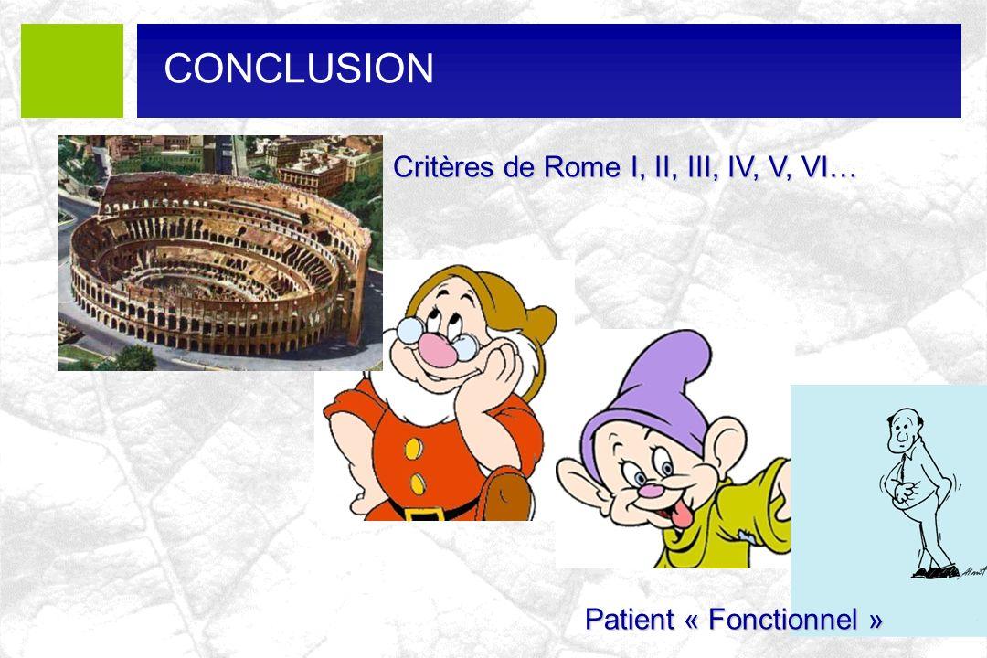 CONCLUSION Critères de Rome I, II, III, IV, V, VI…