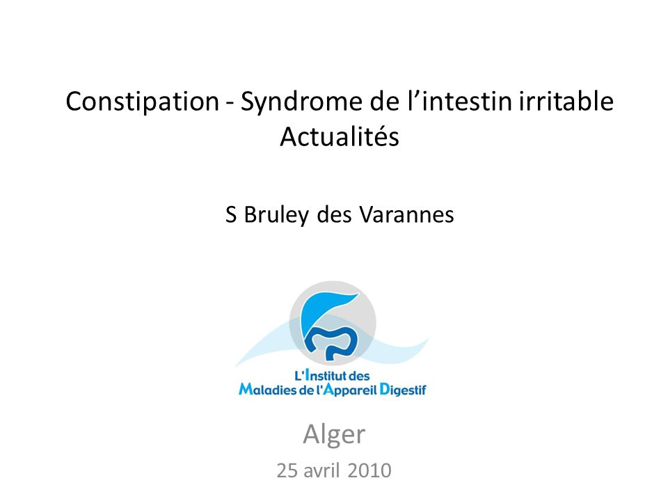 Constipation - Syndrome de l'intestin irritable Actualités S Bruley des Varannes