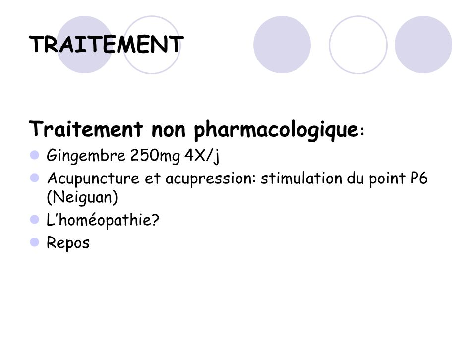 TRAITEMENT Traitement non pharmacologique: Gingembre 250mg 4X/j