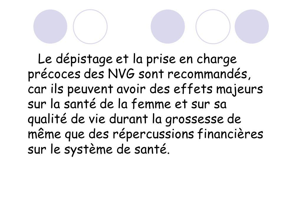 Le dépistage et la prise en charge précoces des NVG sont recommandés, car ils peuvent avoir des effets majeurs sur la santé de la femme et sur sa qualité de vie durant la grossesse de même que des répercussions financières sur le système de santé.