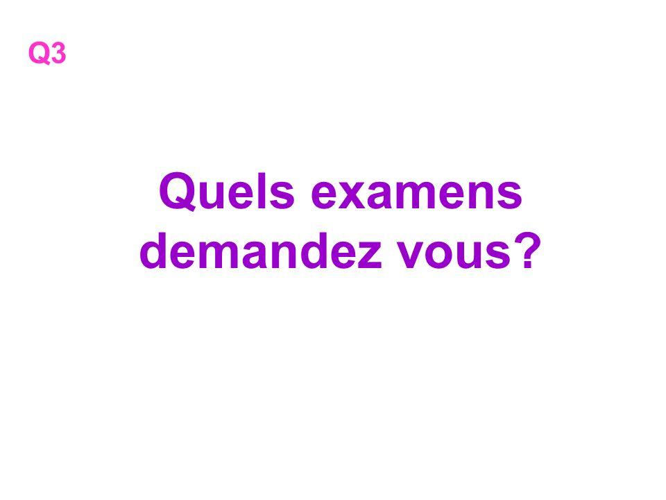 Quels examens demandez vous
