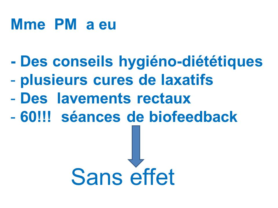 Mme PM a eu - Des conseils hygiéno-diététiques. plusieurs cures de laxatifs. Des lavements rectaux.