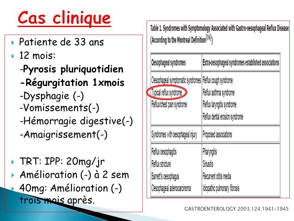 Cas clinique Patiente de 33 ans 12 mois: -Pyrosis pluriquotidien