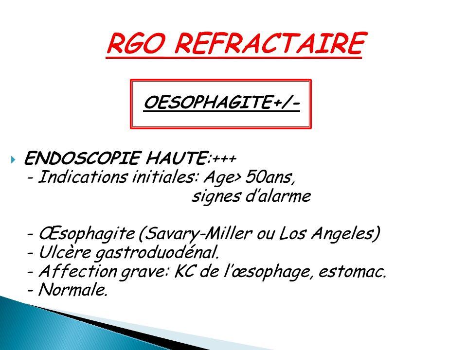RGO REFRACTAIRE ENDOSCOPIE HAUTE:+++